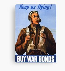 Tuskegee Airmen - Keep Us Flying - Buy War Bonds Canvas Print