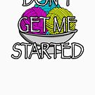 Yarn Don't Get Me Started  by peaceofpistudio