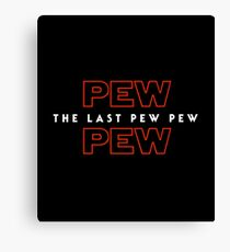 The Last Pew Pew Canvas Print
