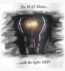 I'm WAY hotter with the lights OFF! Poster