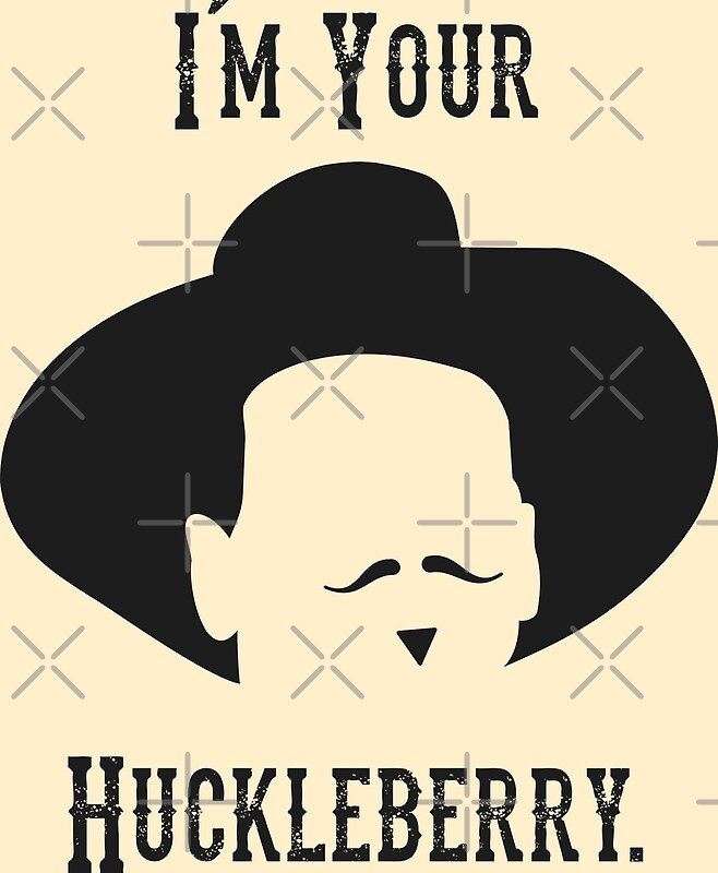 "Doc Holliday Quotes From The Movie Tombstone: ""Tombstone: I'm Your Huckleberry"" Posters By Muskitt"