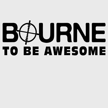 Bourne to be awesome by -monkey-