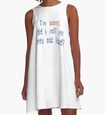 Did I roll my eyes out loud? A-Line Dress