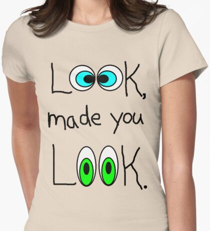 Made you Look!! T-Shirt