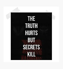 THE TRUTH HURTS BUT SECRETS KILL Photographic Print