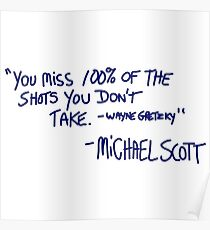 """You miss 100% of the shots you don't take. -Wayne Gretzky"" -Michael Scott Poster"