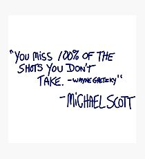"""You miss 100% of the shots you don't take. -Wayne Gretzky"" -Michael Scott Photographic Print"