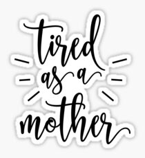 Tired As A Mother Shirt and Gifts for Moms Sticker