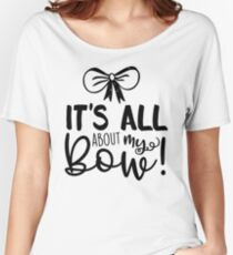 It's All About My Bow Women's Relaxed Fit T-Shirt