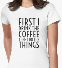 First I Drink The Coffee - Black Text T-Shirt
