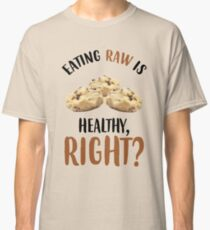 Eating Raw Is Healthy, Right? Classic T-Shirt
