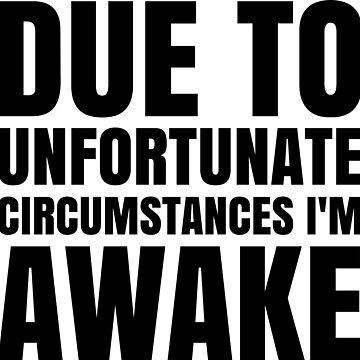 I'm Awake - White Text by CrazyShirtLady