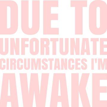 I'm Awake - Pink Text by CrazyShirtLady
