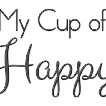 My Cup of Happy by CrazyShirtLady