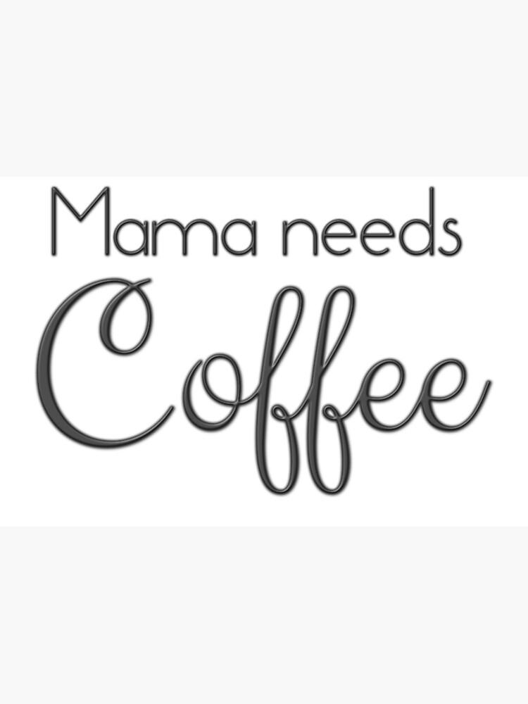 58c7b0e0b14c Mama Needs Coffee
