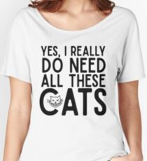 Yes I Really Do Need All These Cats Women's Relaxed Fit T-Shirt