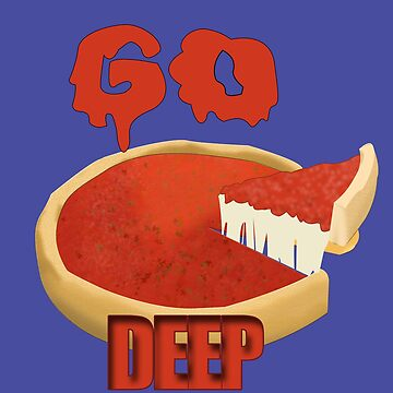 Go Deep Dish by Shloink