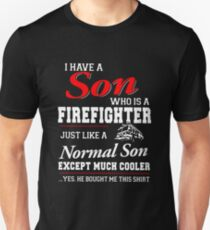 I Have A Son Who Is A Firefighter Just Like A Normal Son Except Much Cooler Yes He Bought Me This Shirt T-shirts T-Shirt