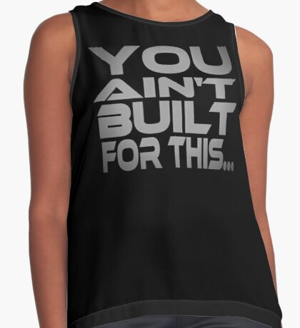 You Ain't Built For This... Contrast Tank