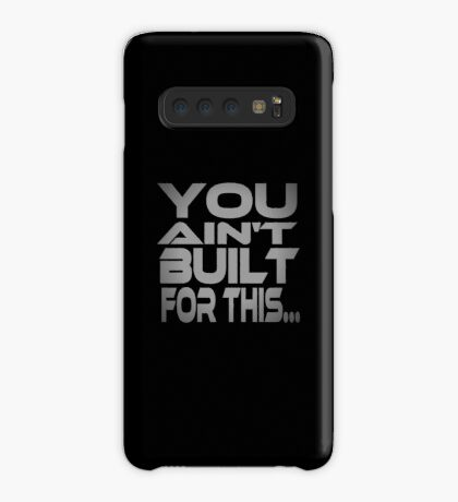 You Ain't Built For This... Case/Skin for Samsung Galaxy