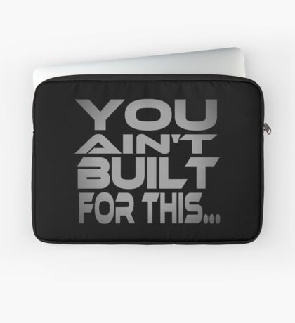 You Ain't Built For This... Laptop Sleeve