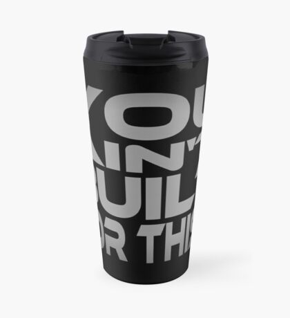 You Ain't Built For This... Travel Mug
