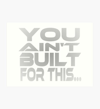 You Ain't Built For This... Art Print