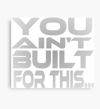 You Ain't Built For This... Canvas Print