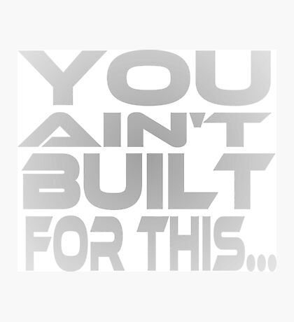 You Ain't Built For This... Photographic Print