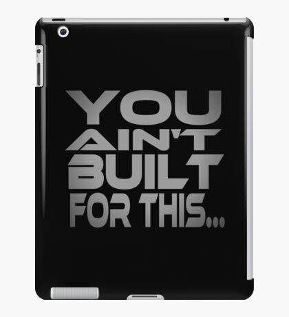 You Ain't Built For This... iPad Case/Skin