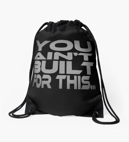 You Ain't Built For This... Drawstring Bag