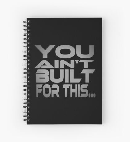 You Ain't Built For This... Spiral Notebook