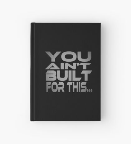 You Ain't Built For This... Hardcover Journal