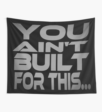 You Ain't Built For This... Wall Tapestry