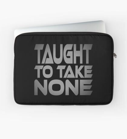 Taught to Take None Laptop Sleeve