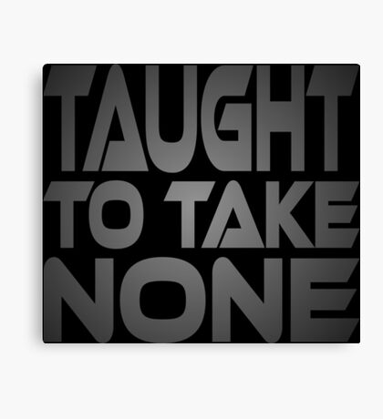 Taught to Take None Canvas Print