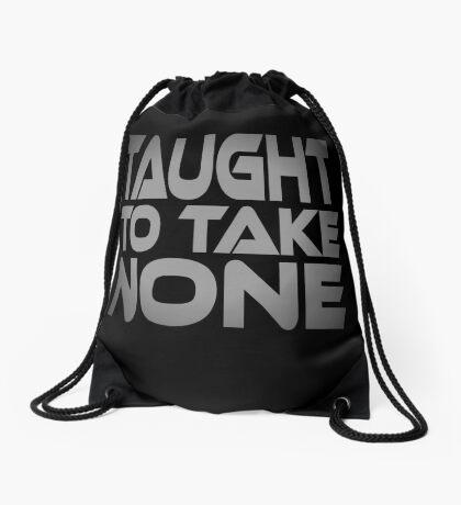 Taught to Take None Drawstring Bag