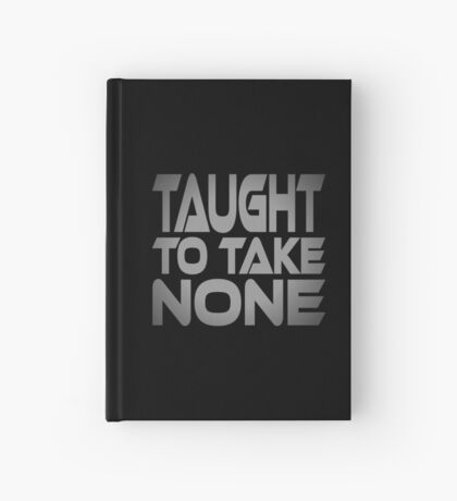 Taught to Take None Hardcover Journal