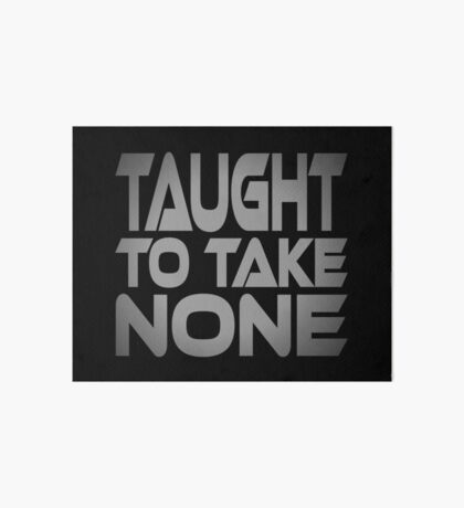 Taught to Take None Art Board
