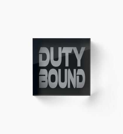 Duty Bound Acrylic Block