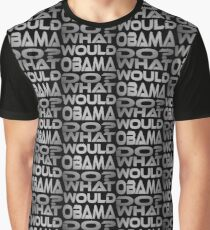 What Would Obama Do? Graphic T-Shirt