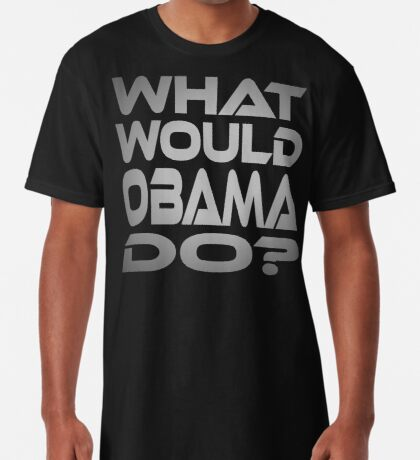 What Would Obama Do? Long T-Shirt
