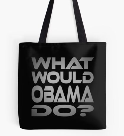 What Would Obama Do? Tote Bag