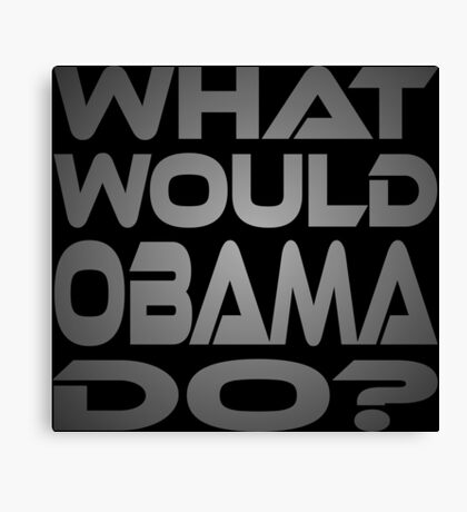 What Would Obama Do? Canvas Print