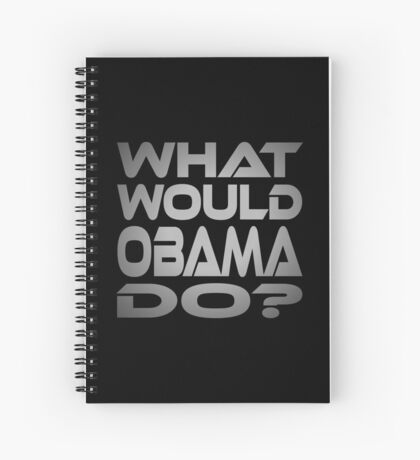 What Would Obama Do? Spiral Notebook