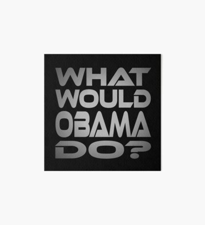 What Would Obama Do? Art Board