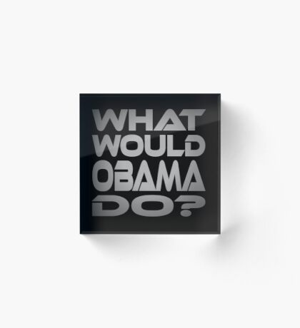 What Would Obama Do? Acrylic Block