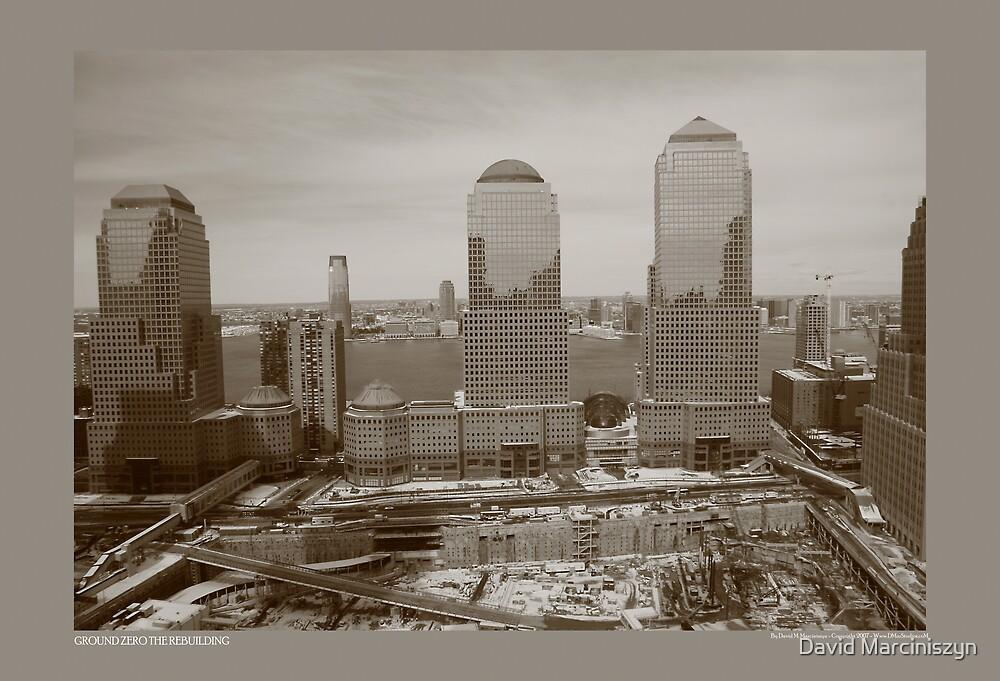 Ground Zero - The Rebuilding by David Marciniszyn