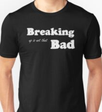 Breaking is not that bad Unisex T-Shirt