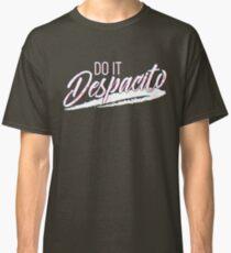 Do It Despacito Classic T-Shirt